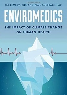 Jay Lemery and Paul Auerbach: Enviromedics: the impact of climate change on human health